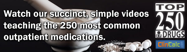 Watch our succinct, simple videos teaching the 250 most common outpatient medications. The Top 250 Drugs by ClinCalc Academy